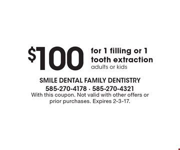 $100 for 1 filling or 1 tooth extraction, adults or kids. With this coupon. Not valid with other offers or prior purchases. Expires 2-3-17.