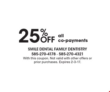25% Off all co-payments. With this coupon. Not valid with other offers or prior purchases. Expires 2-3-17.