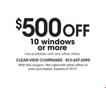$500 Off 10 windows or more not available with any other offers. With this coupon. Not valid with other offers or prior purchases. Expires 2/10/17.