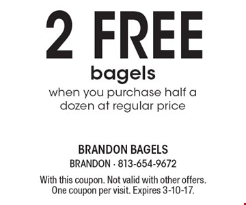 2 free bagels when you purchase half a dozen at regular price. With this coupon. Not valid with other offers. One coupon per visit. Expires 3-10-17.
