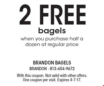 2 free bagels when you purchase half a dozen at regular price. With this coupon. Not valid with other offers. One coupon per visit. Expires 4-7-17.