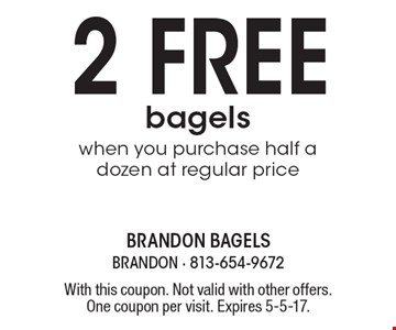 2 free bagels when you purchase half a dozen at regular price. With this coupon. Not valid with other offers. One coupon per visit. Expires 5-5-17.