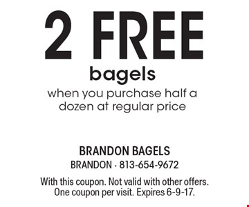 2 free bagels when you purchase half a dozen at regular price. With this coupon. Not valid with other offers. One coupon per visit. Expires 6-9-17.