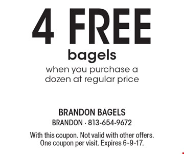 4 free bagels when you purchase a dozen at regular price. With this coupon. Not valid with other offers. One coupon per visit. Expires 6-9-17.