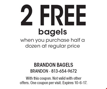 2 free bagels when you purchase half a dozen at regular price. With this coupon. Not valid with other offers. One coupon per visit. Expires 10-6-17.