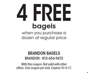 4 free bagels when you purchase a dozen at regular price. With this coupon. Not valid with other offers. One coupon per visit. Expires 10-6-17.