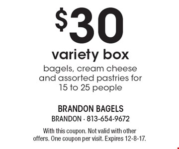 $30 variety box bagels, cream cheese and assorted pastries for 15 to 25 people. With this coupon. Not valid with other offers. One coupon per visit. Expires 12-8-17.