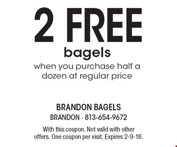2 free bagels when you purchase half a dozen at regular price. With this coupon. Not valid with other offers. One coupon per visit. Expires 2-9-18.