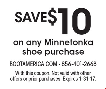 Save $10 on any Minnetonka shoe purchase. With this coupon. Not valid with other offers or prior purchases. Expires 1-31-17.