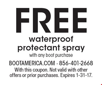Free waterproof protectant spray with any boot purchase. With this coupon. Not valid with other offers or prior purchases. Expires 1-31-17.