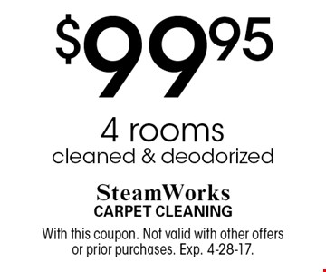 $99.95 4 rooms cleaned & deodorized. With this coupon. Not valid with other offers or prior purchases. Exp. 4-28-17.