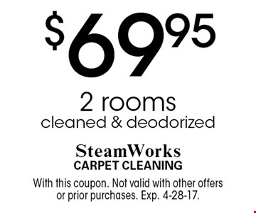 $69.95 2 rooms cleaned & deodorized. With this coupon. Not valid with other offers or prior purchases. Exp. 4-28-17.