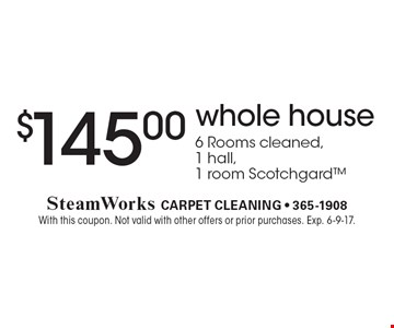 $145.00 whole house. 6 Rooms cleaned, 1 hall, 1 room Scotchgard. With this coupon. Not valid with other offers or prior purchases. Exp. 6-9-17.