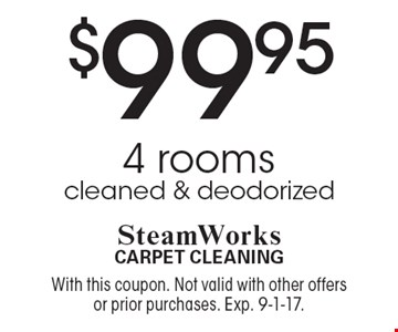 $99.95 4 rooms cleaned & deodorized. With this coupon. Not valid with other offers or prior purchases. Exp. 9-1-17.