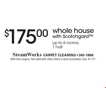 $175.00 whole house with Scotchgard. Up to 6 rooms,1 hall. With this coupon. Not valid with other offers or prior purchases. Exp. 9-1-17.