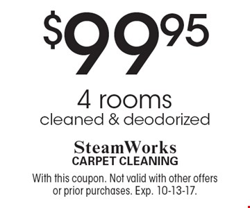 $99.95 4 rooms cleaned & deodorized. With this coupon. Not valid with other offers or prior purchases. Exp. 10-13-17.