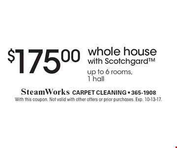 $175.00 whole house with Scotchgard up to 6 rooms,1 hall. With this coupon. Not valid with other offers or prior purchases. Exp. 10-13-17.