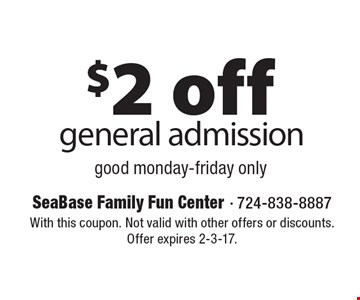 $2 off general admission good monday-friday only. With this coupon. Not valid with other offers or discounts. Offer expires 2-3-17.