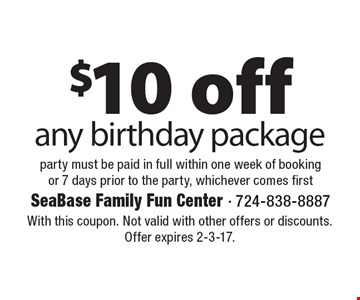 $10 off any birthday package party must be paid in full within one week of booking or 7 days prior to the party, whichever comes first. With this coupon. Not valid with other offers or discounts. Offer expires 2-3-17.