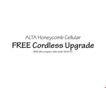 ALTA Honeycomb Cellular. FREE Cordless Upgrade. With this coupon. Sale ends 10/31/17.