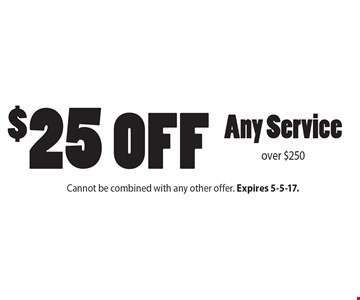 $25 off Any Service over $250. Cannot be combined with any other offer. Expires 5-5-17.
