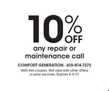 10% OFF any repair or maintenance call. With this coupon. Not valid with other offers or prior services. Expires 2-3-17.