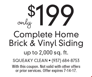 Complete Home Brick & Vinyl Siding only $199 for up to 2,000 sq. ft. With this coupon. Not valid with other offers or prior services. Offer expires 7-14-17.