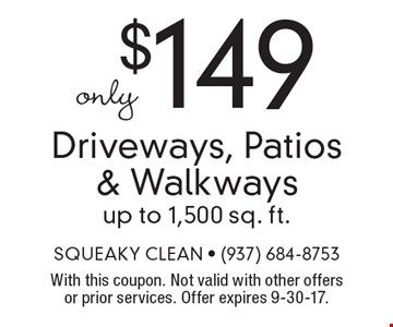 Only $149 Driveways, Patios & Walkways up to 1,500 sq. ft. With this coupon. Not valid with other offers or prior services. Offer expires 9-30-17.