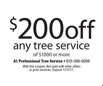 $200 off any tree service of $1000 or more. With this coupon. Not valid with other offers or prior services. Expires 11/3/17.