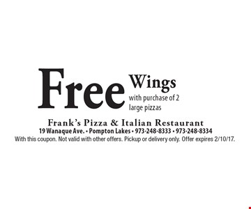 Free Wings with purchase of 2 large pizzas. With this coupon. Not valid with other offers. Pickup or delivery only. Offer expires 2/10/17.