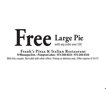 Free Large Pie with any order over $50. With this coupon. Not valid with other offers. Pickup or delivery only. Offer expires 3/10/17.