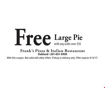 Free Large Pie with any order over $50. With this coupon. Not valid with other offers. Pickup or delivery only. Offer expires 4/14/17.