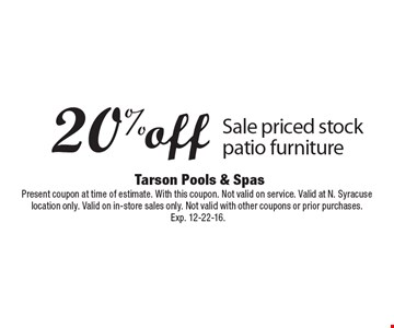20% off Sale priced stock patio furniture. Present coupon at time of estimate. With this coupon. Not valid on service. Valid at N. Syracuse location only. Valid on in-store sales only. Not valid with other coupons or prior purchases. Exp. 12-22-16.