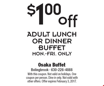 $1.00 off adult lunch or dinner buffet mon.-fri. only. With this coupon. Not valid on holidays. One coupon per person. Dine in only. Not valid with other offers. Offer expires February 3, 2017.