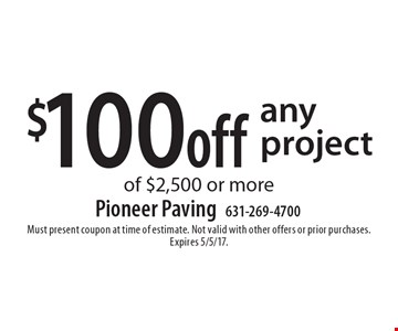 $100 off any project of $2,500 or more. Must present coupon at time of estimate. Not valid with other offers or prior purchases. Expires 5/5/17.