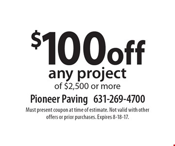 $100 off any project of $2,500 or more. Must present coupon at time of estimate. Not valid with other offers or prior purchases. Expires 8-18-17.