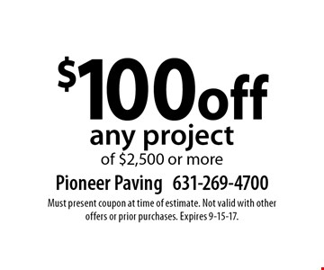 $100 off any project of $2,500 or more. Must present coupon at time of estimate. Not valid with other offers or prior purchases. Expires 9-15-17.