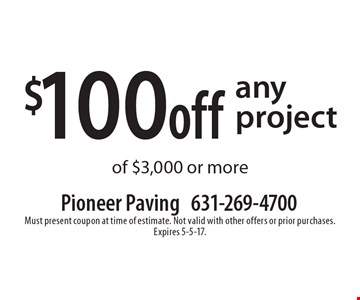 $100 off any project of $3,000 or more. Must present coupon at time of estimate. Not valid with other offers or prior purchases. Expires 5-5-17.