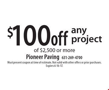 $100 off any project of $2,500 or more. Must present coupon at time of estimate. Not valid with other offers or prior purchases. Expires 6-16-17.