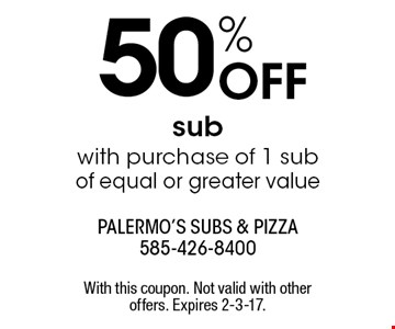 50% OFF sub with purchase of 1 sub of equal or greater value. With this coupon. Not valid with other offers. Expires 2-3-17.