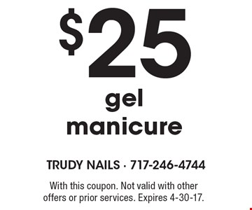 $25 gel manicure. With this coupon. Not valid with other offers or prior services. Expires 4-30-17.