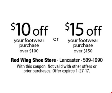 $15 off your footwear purchase over $150 OR $10 off your footwear purchase over $100. With this coupon. Not valid with other offers or prior purchases. Offer expires 1-27-17.