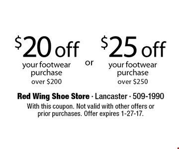 $25 off your footwear purchase over $250 OR $20 off your footwear purchase over $200. With this coupon. Not valid with other offers or prior purchases. Offer expires 1-27-17.