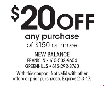 $20 Off any purchase of $150 or more. With this coupon. Not valid with other offers or prior purchases. Expires 2-3-17.