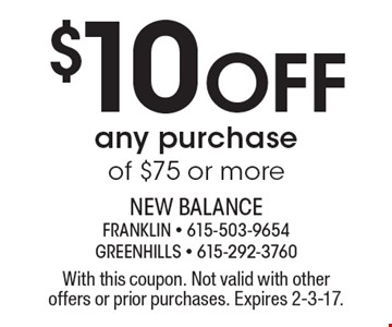 $10 Off any purchase of $75 or more. With this coupon. Not valid with other offers or prior purchases. Expires 2-3-17.