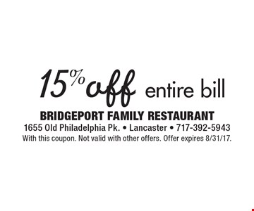 15% off entire bill. With this coupon. Not valid with other offers. Offer expires 8/31/17.