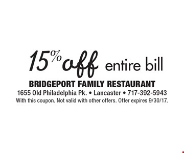 15% off entire bill. With this coupon. Not valid with other offers. Offer expires 9/30/17.