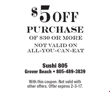 $5 off PURCHASE of $30 or more NOT VALID ON ALL-YOU-CAN-EAT. With this coupon. Not valid with other offers. Offer expires 2-3-17.