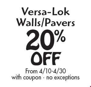 20% off Versa-Lok Walls/Pavers. From 4/10-4/30. With coupon. No exceptions.