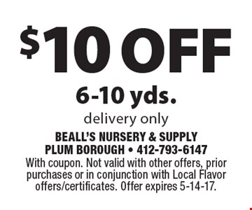 $10 off 6-10 yds. Delivery only. With coupon. Not valid with other offers, prior purchases or in conjunction with Local Flavor offers/certificates. Offer expires 5-14-17.